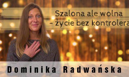 Szalona ale wolna – życie bez kontrolera – Dominika Radwańska