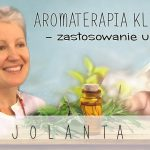 Aromaterapia kliniczna  – zastosowanie u dzieci – dr Jolanta Kuś