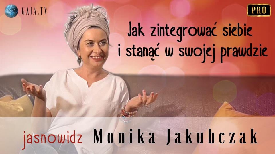 Jak zintegrować siebie i stanąć w swojej prawdzie – Monika Jakubczak