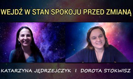 Wejdź w stan spokoju przed Zmianą – Katarzyna Jędrzejczyk i Dorota Stokwisz