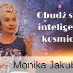 Obudź swoją inteligencją kosmiczną – Monika Jakubczak