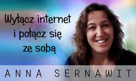 Wyłącz internet i połącz się ze sobą – Anna Sernawit