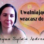 Uwalniając winę wracasz do Jedni – Katarzyna Sylwia Jędrzejczyk