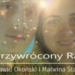 Przywrócony Raj – film fundacji Kocham Siebie – Dawid Okoński i Malwina Stach