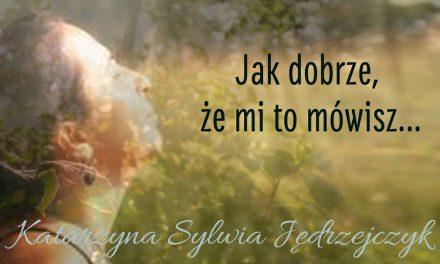Jak dobrze, że mi to mówisz – Katarzyna Jędrzejczyk